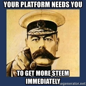 your country needs you - Your platform needs you To get more steem immediately