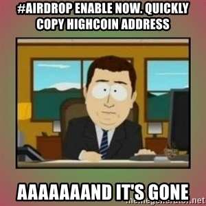 aaaand its gone - #airdrop enable now. quickly copy Highcoin address aaaaaaand it's gone
