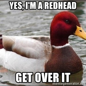Malicious advice mallard - yes, i'm a redhead get over it
