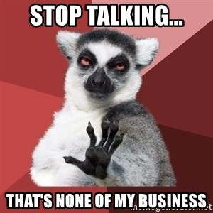 Chill Out Lemur - Stop talking... that's none of my business