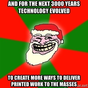 Santa Claus Troll Face - and for the next 3000 years technology evolved to create more ways to deliver printed work to the masses
