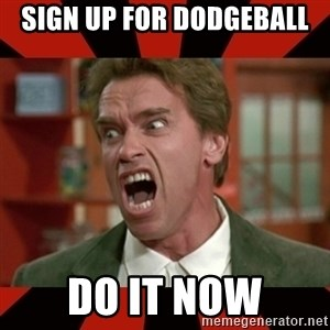Arnold Schwarzenegger 1 - SIgn up for dodgeball do it now