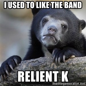 Confession Bear - I used to like the band Relient k