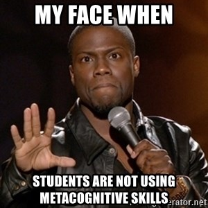 Kevin Hart - My face when students are not using metacognitive skills