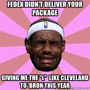 """LeBron James - FedEx didn't deliver your package Giving me the """"L""""  like Cleveland to 'Bron this year"""