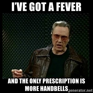 Christopher Walken Cowbell - I've got a fever And the only prescription is more handbells