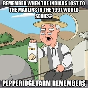 Pepperidge Farm Remembers Meme - Remember when the indians lost to the Marlins in the 1997 world series? Pepperidge farm remembers