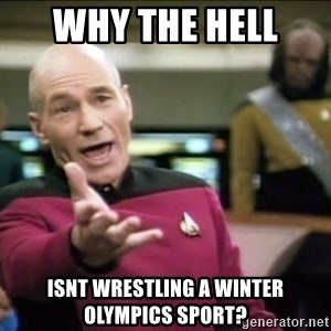 Why the fuck - Why the hell  isnt wrestling a Winter Olympics sport?