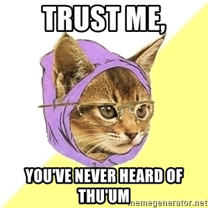 Hipster Kitty - Trust Me, You've Never Heard of  Thu'um