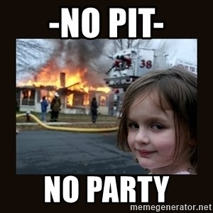 burning house girl - -No Pit- No Party