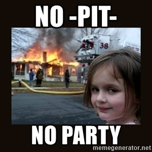 burning house girl - No -Pit- No Party