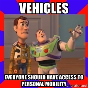 Everywhere - Vehicles Everyone should have access to personal mobility