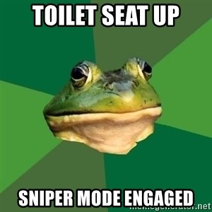 Foul Bachelor Frog - TOILET SEAT UP SNIPER MODE ENGAGED