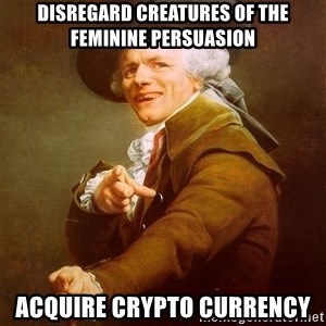 Joseph Ducreux - disregard creatures of the feminine persuasion Acquire Crypto Currency