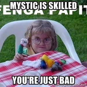 fenga papit - Mystic is Skilled You're just bad