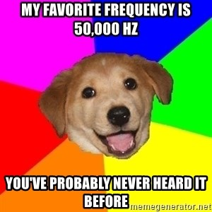 Advice Dog - My favorite frequency is 50,000 Hz You've probably never heard it before