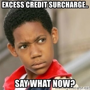 bivaloe - excess credit surcharge.. say what now?