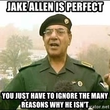 Baghdad Bob - Jake Allen is perfect You just have to ignore the many reasons why he isn't