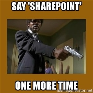 say what one more time - Say 'SharePoint' One more time