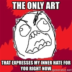 Rage FU - The only art that expresses my inner hate for you right now