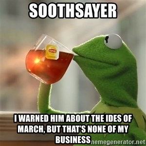 Kermit The Frog Drinking Tea - Soothsayer I warned him about the ides of march, but that's none of my business