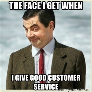 MR bean - the face I get when I give good customer service