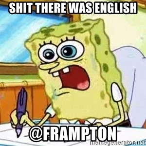 Spongebob What I Learned In Boating School Is - Shit there was English @Frampton