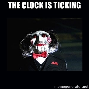 saw jigsaw meme - THE CLOCK IS TICKING