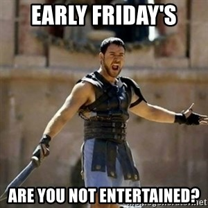 GLADIATOR - Early Friday's  Are you not entertained?