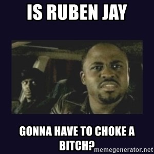 Wayne Brady - Is ruben jay gonna have to choke a bitch?