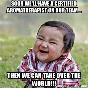 evil plan kid - Soon we'll have a certified aromatherapist on our team... then we can take over the world!!!