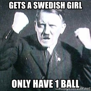 Successful Hitler - Gets a Swedish girl Only have 1 ball