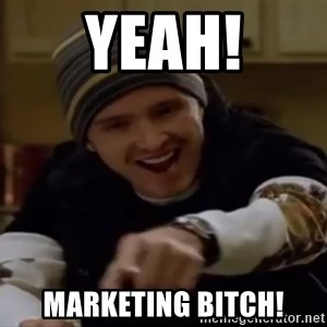 Science Bitch! - Yeah! Marketing bitch!