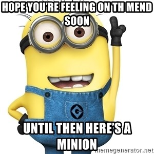 Despicable Me Minion - Hope you're feeling on th mend soon Until then here's a minion
