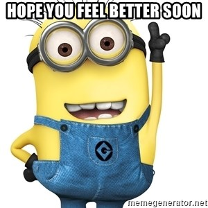 Despicable Me Minion - Hope you feel better soon