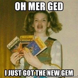 oh mer gerd - OH MER GED I JUST GOT THE NEW GEM