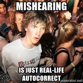 Sudden Realization Ralph - Mishearing Is just real-life autocorrect