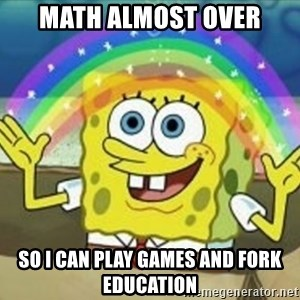 Bob esponja imaginacion - math almost over so i can play games and fork education