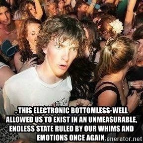 Sudden clarity clarence - . This electronic bottomless-well allowed us to exist in an unmeasurable, endless state ruled by our whims and emotions once again.