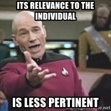 Captain Picard - its relevance to the individual is less pertinent