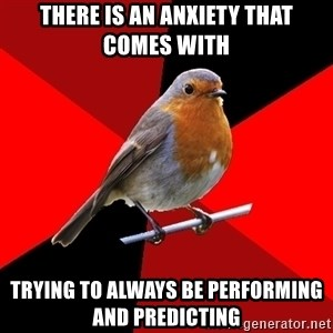 Retail Robin - There is an anxiety that comes with  trying to always be performing and predicting