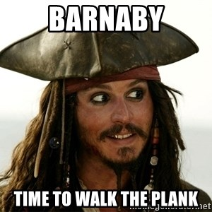 Jack.Sparrow. - BARNABY Time to walk the plank