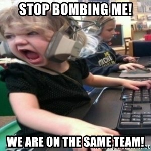 angry gamer girl - stop bombing me! we are on the same team!
