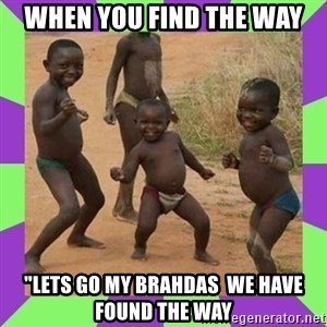 "african kids dancing - when you find the way ""lets go my brahdas  we have found the way"