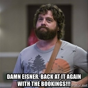 Alan Hangover - Damn Eisner, back at it again with the bookings!!!