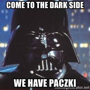 Darth Vader - Come to the Dark Side We have Paczki