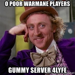 Willy Wonka - O Poor Warmane Players Gummy Server 4Lyfe