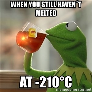 Kermit The Frog Drinking Tea - when you still haven´t melted at -210°C