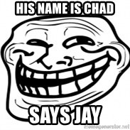Troll Face in RUSSIA! - His name is Chad Says Jay