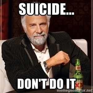 The Most Interesting Man In The World - Suicide... Don't Do it